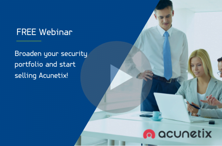 Broaden your security portfolio and start selling Acunetix! 1